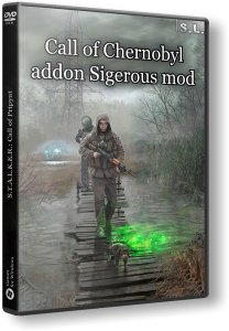 S.T.A.L.K.E.R.: Call of Pripyat - Call of Chernobyl addon Sigerous mod (2016) PC | RePack by SeregA-Lus